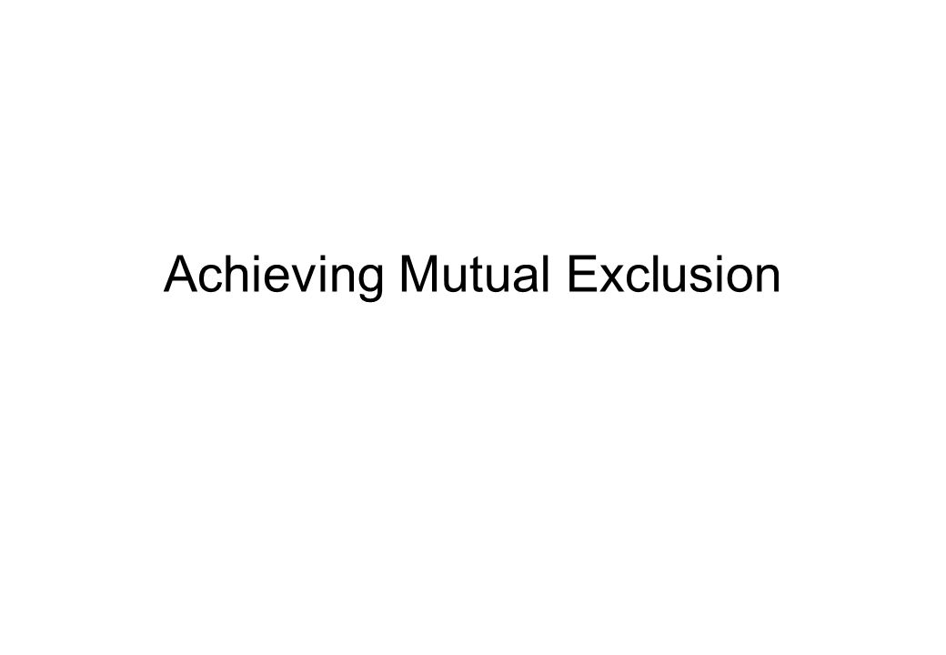 Achieving Mutual Exclusion