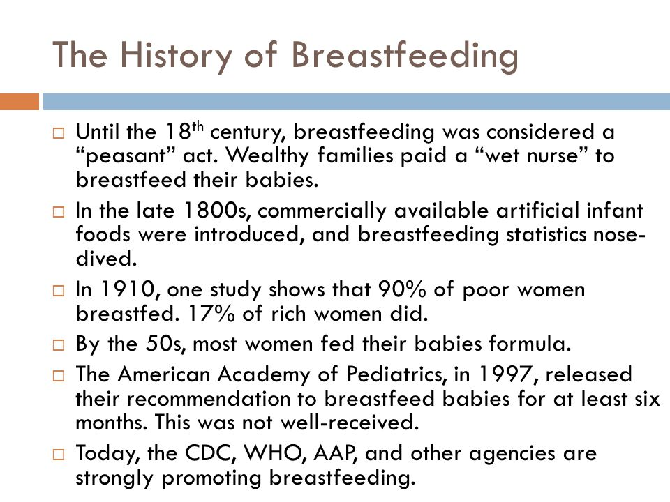 The History of Breastfeeding  Until the 18 th century, breastfeeding was considered a peasant act.