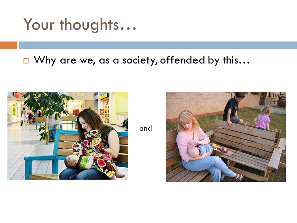 Your thoughts…  Why are we, as a society, offended by this… and