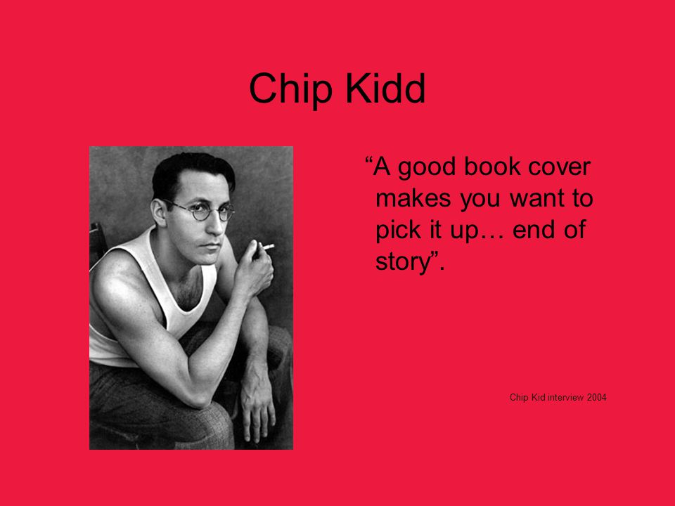 Chip Kidd A Good Book Cover Makes You Want To Pick It Up End Of