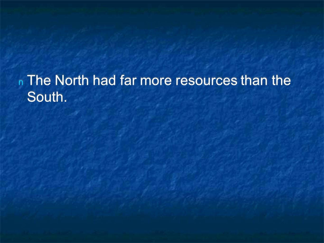n The North had far more resources than the South.