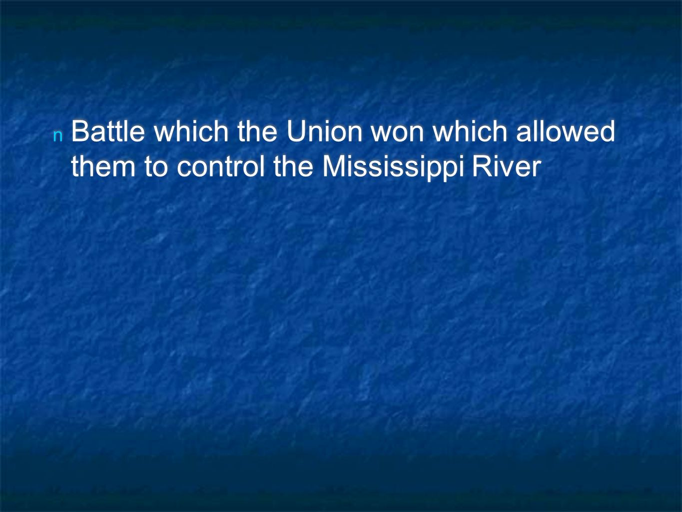 n Battle which the Union won which allowed them to control the Mississippi River