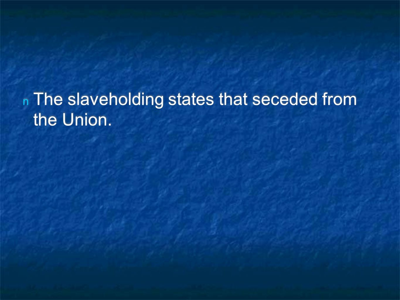 n The slaveholding states that seceded from the Union.