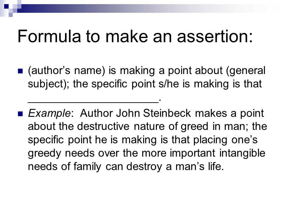 Formula to make an assertion: (author's name) is making a point about (general subject); the specific point s/he is making is that _____________________.