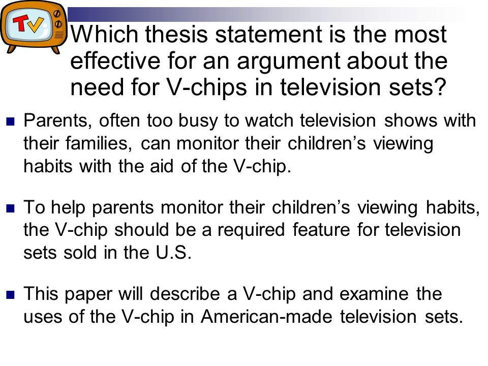 Which thesis statement is the most effective for an argument about the need for V-chips in television sets.