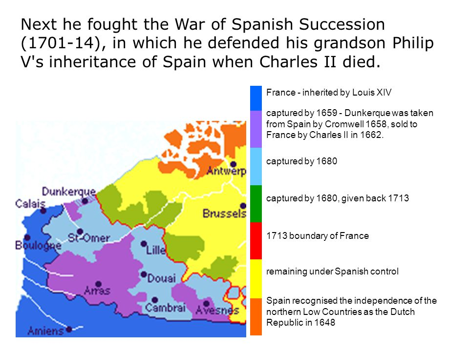 Next he fought the War of Spanish Succession ( ), in which he defended his grandson Philip V s inheritance of Spain when Charles II died.