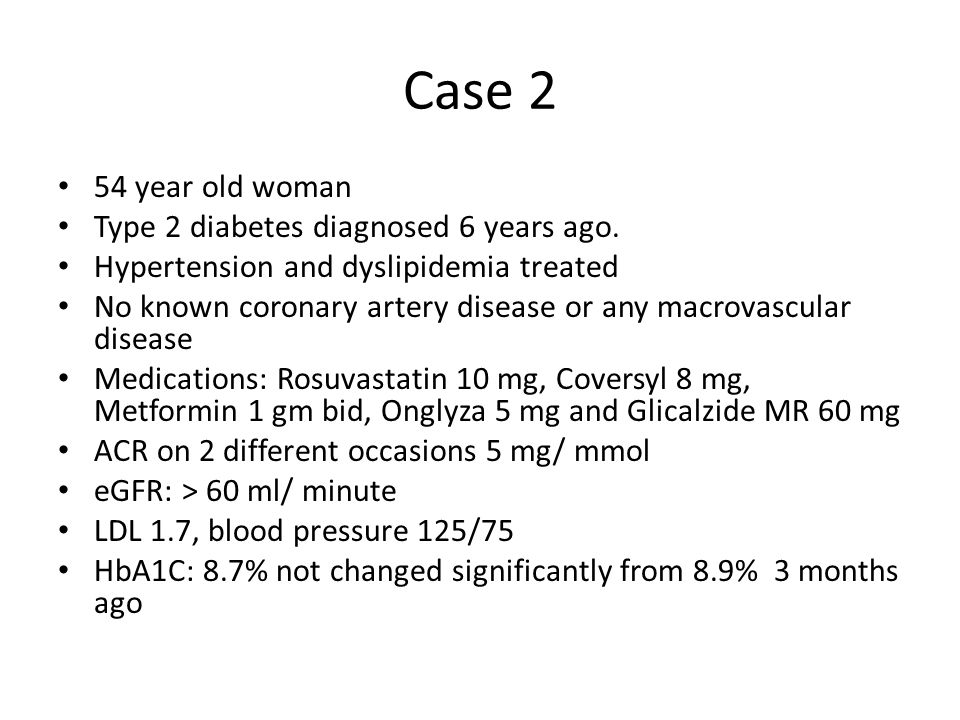Case 2 54 year old woman Type 2 diabetes diagnosed 6 years ago.