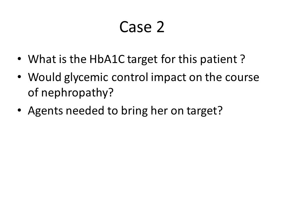 Case 2 What is the HbA1C target for this patient .