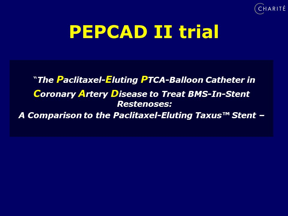 PEPCAD II trial The P aclitaxel- E luting P TCA-Balloon Catheter in C oronary A rtery D isease to Treat BMS-In-Stent Restenoses: A Comparison to the Paclitaxel-Eluting Taxus™ Stent –