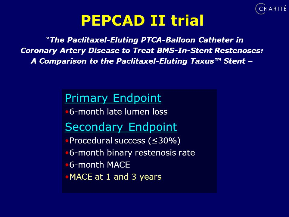 Primary Endpoint 6-month late lumen loss Secondary Endpoint Procedural success (≤30%) 6-month binary restenosis rate 6-month MACE MACE at 1 and 3 years PEPCAD II trial The Paclitaxel-Eluting PTCA-Balloon Catheter in Coronary Artery Disease to Treat BMS-In-Stent Restenoses: A Comparison to the Paclitaxel-Eluting Taxus™ Stent –