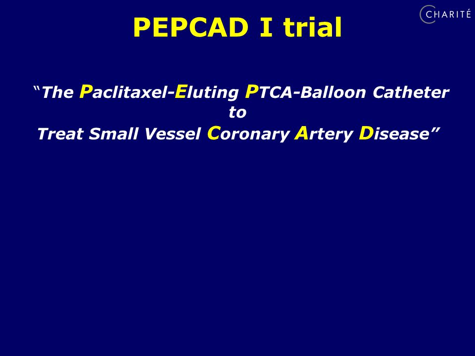 PEPCAD I trial The P aclitaxel- E luting P TCA-Balloon Catheter to Treat Small Vessel C oronary A rtery D isease