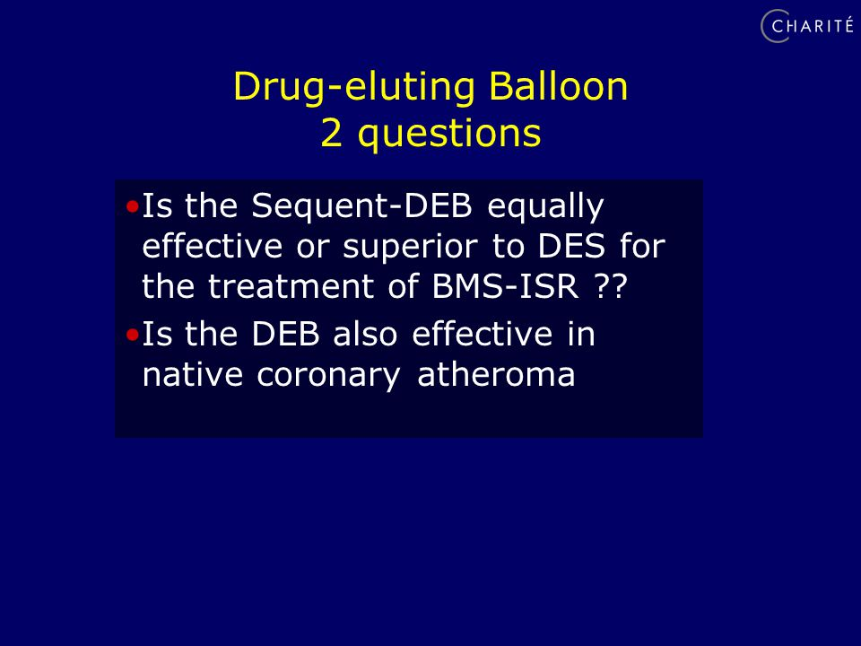 Drug-eluting Balloon 2 questions Is the Sequent-DEB equally effective or superior to DES for the treatment of BMS-ISR .