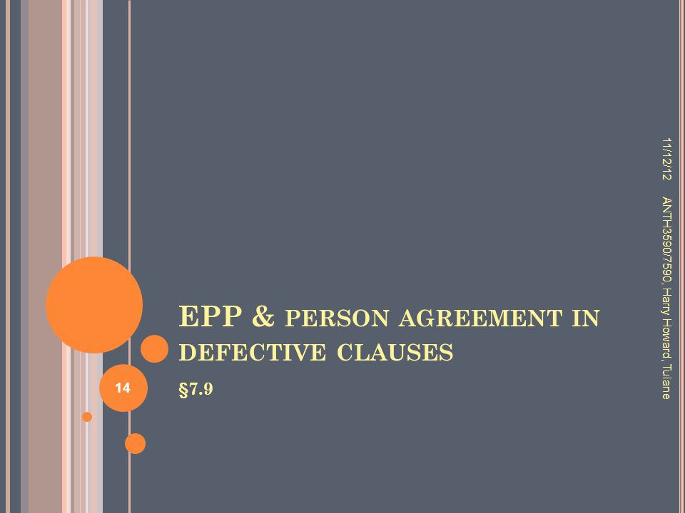 EPP & PERSON AGREEMENT IN DEFECTIVE CLAUSES §7.9 11/12/12 ANTH3590/7590, Harry Howard, Tulane 14