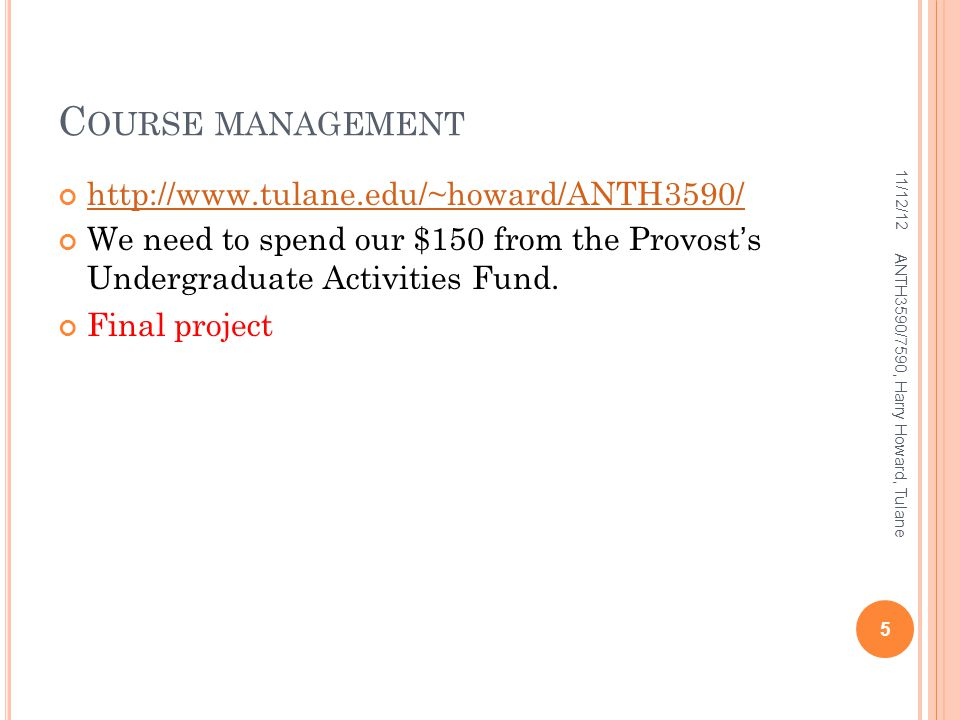 C OURSE MANAGEMENT   We need to spend our $150 from the Provost's Undergraduate Activities Fund.