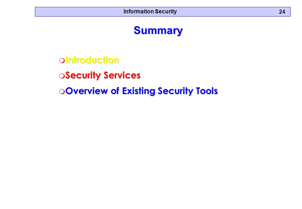 Information Security 24 Summary m Introduction m Security Services m Overview of Existing Security Tools