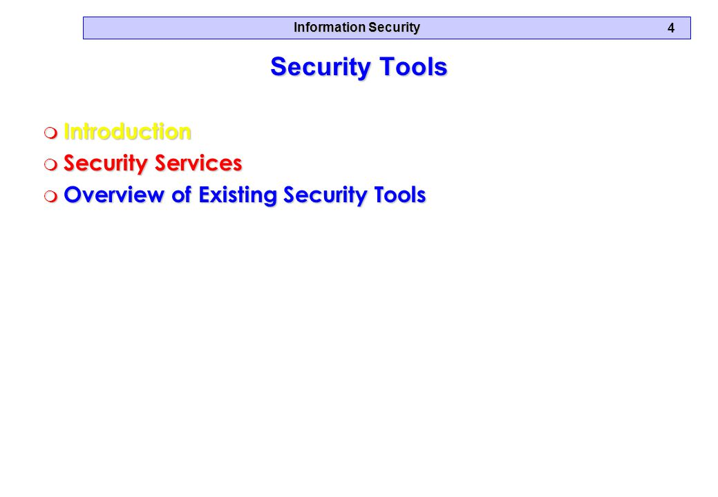 Information Security 4 Security Tools m Introduction m Security Services m Overview of Existing Security Tools