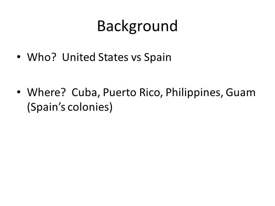 Background Who. United States vs Spain Where.