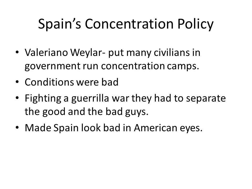 Spain's Concentration Policy Valeriano Weylar- put many civilians in government run concentration camps.