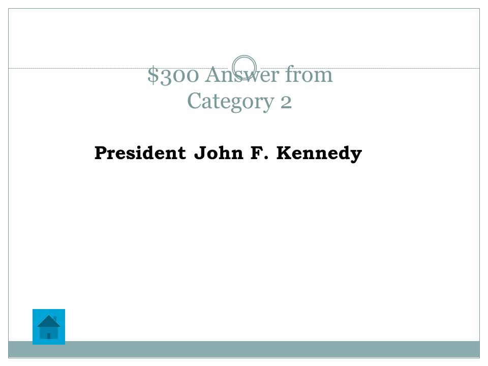 $300 Question from Category 2 He was the president during the Cuban Missile Crisis.