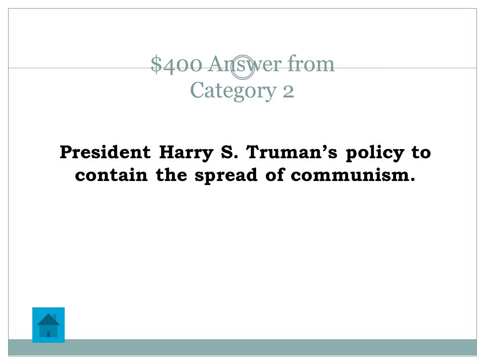 $400 Question from Category 2 What was the Truman Doctrine