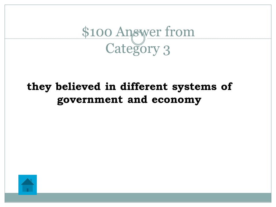 $100 Question from Category 3 Why were the United States and the U.S.S.R.