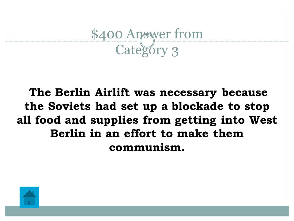 $400 Question from Category 3 Why was the Berlin Airlift necessary and how successful was it