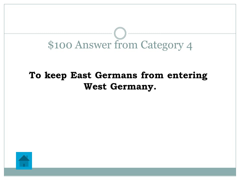 $100 Question from Category 4 Why was the Berlin Wall built