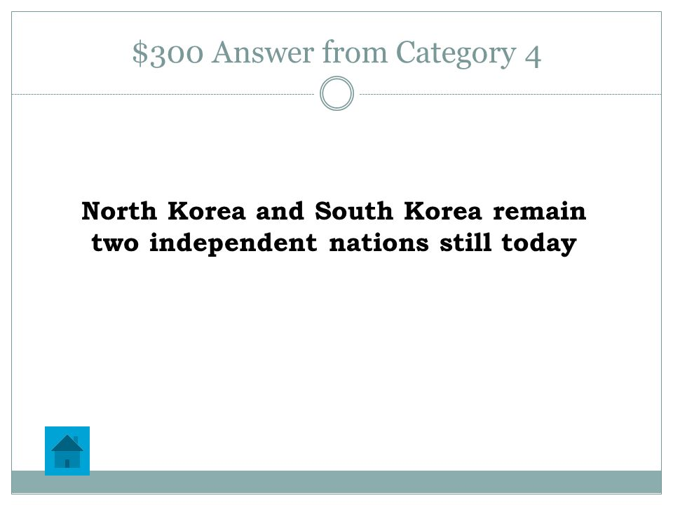 $300 Question from Category 4 What was the result of the Korean War