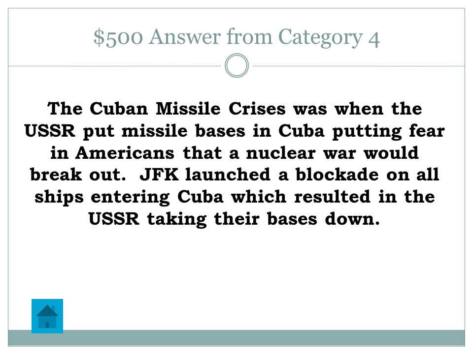 $500 Question from Category 4 What was the Cuban Missile Crises and what was the result