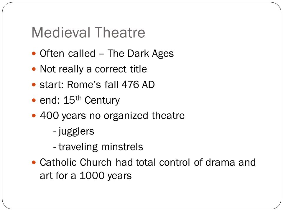 Theatre History Medieval Theatre  Often called – The Dark
