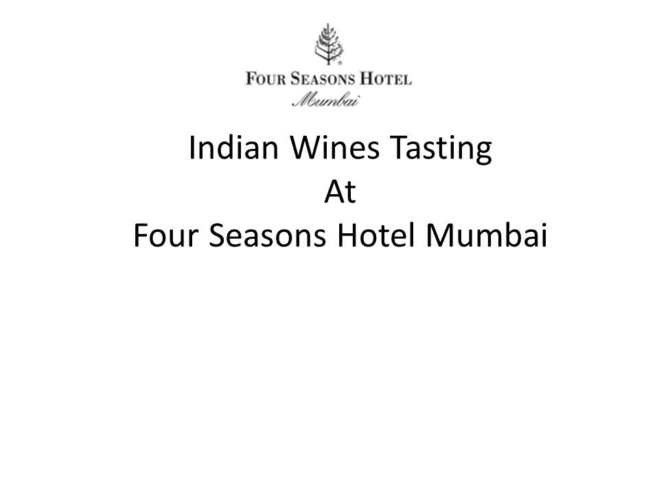 Indian Wines Tasting At Four Seasons Hotel Mumbai