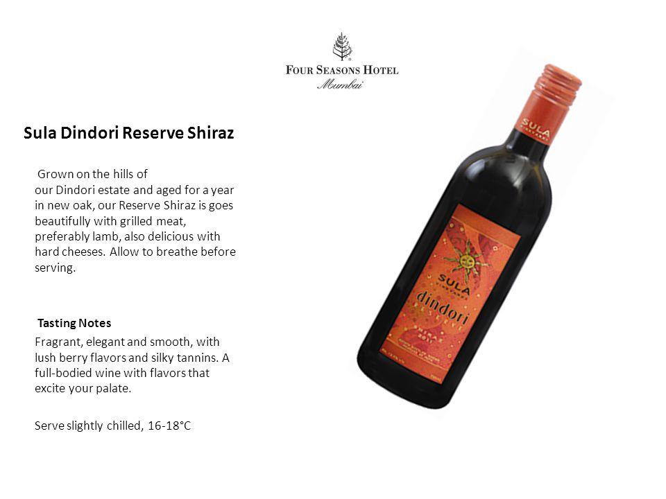 Sula Dindori Reserve Shiraz Grown on the hills of our Dindori estate and aged for a year in new oak, our Reserve Shiraz is goes beautifully with grilled meat, preferably lamb, also delicious with hard cheeses.