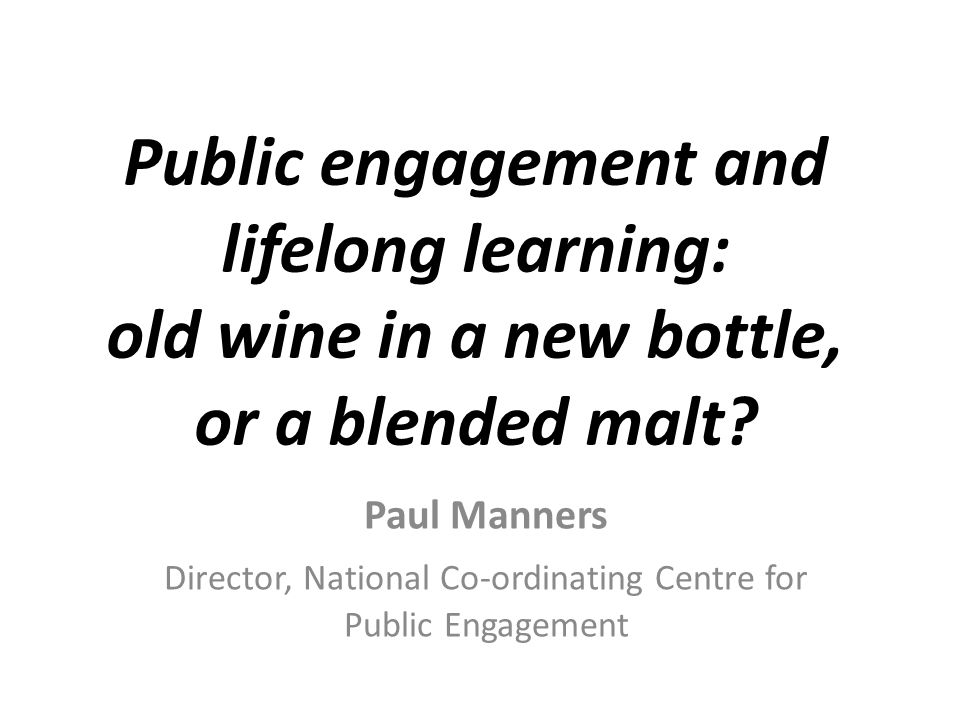 Public engagement and lifelong learning: old wine in a new bottle, or a blended malt.