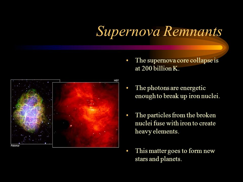 Supernova Remnants The supernova core collapse is at 200 billion K.