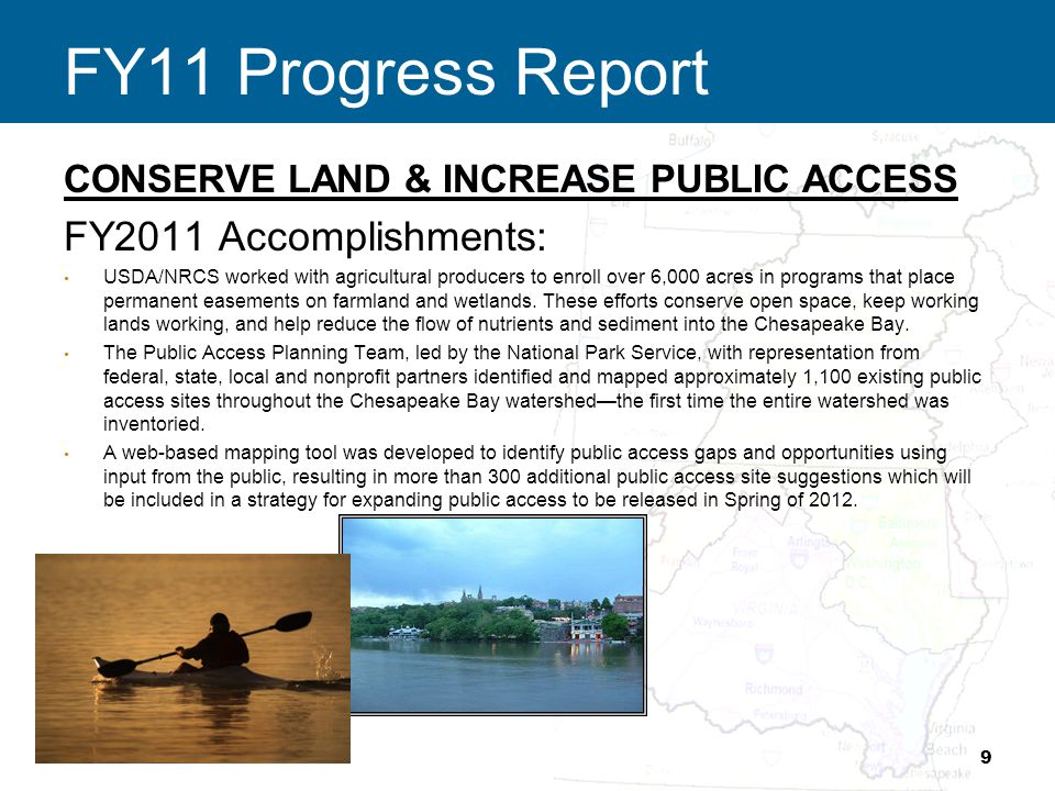 FY11 Progress Report CONSERVE LAND & INCREASE PUBLIC ACCESS FY2011 Accomplishments: USDA/NRCS worked with agricultural producers to enroll over 6,000 acres in programs that place permanent easements on farmland and wetlands.
