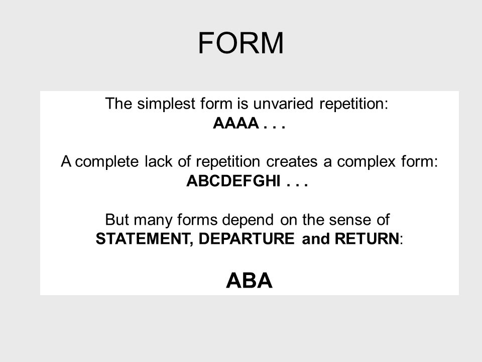 FORM The simplest form is unvaried repetition: AAAA...