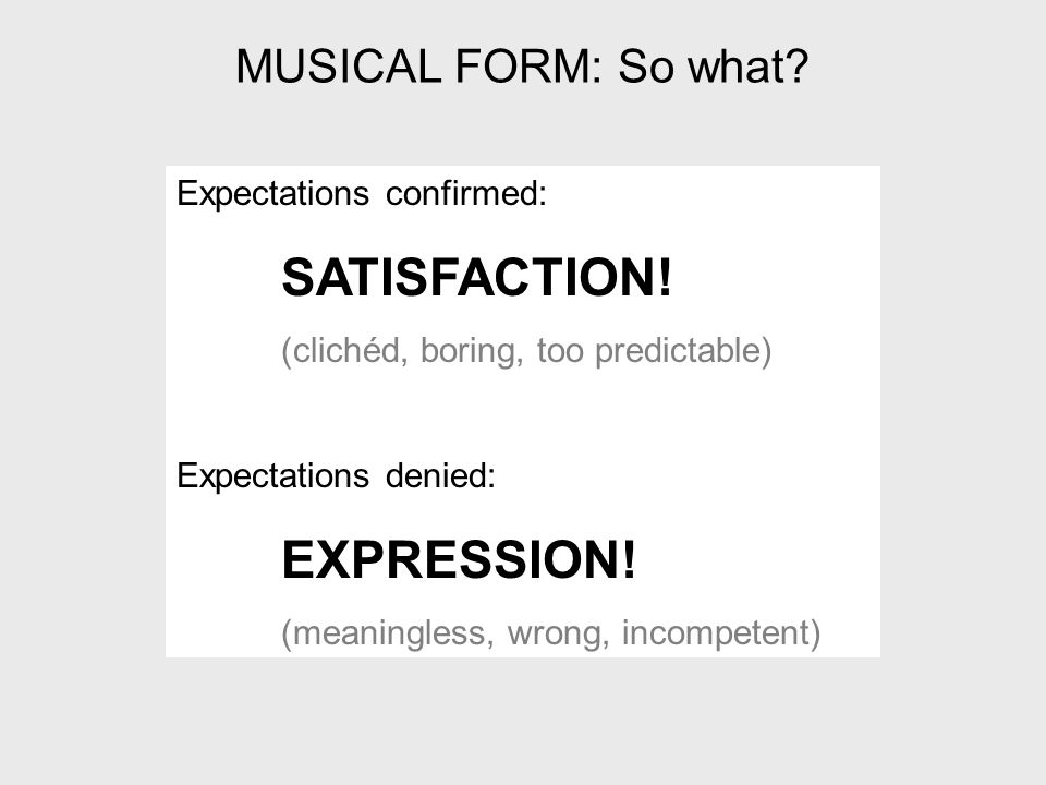 MUSICAL FORM: So what. Expectations confirmed: SATISFACTION.