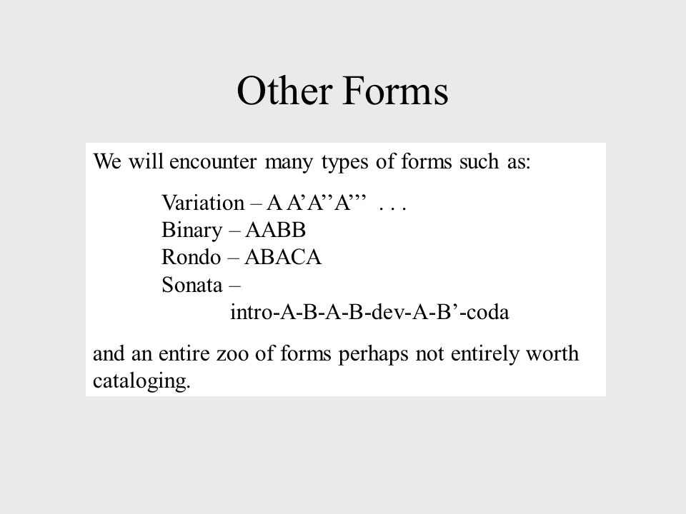 Other Forms We will encounter many types of forms such as: Variation – A A'A''A'''...