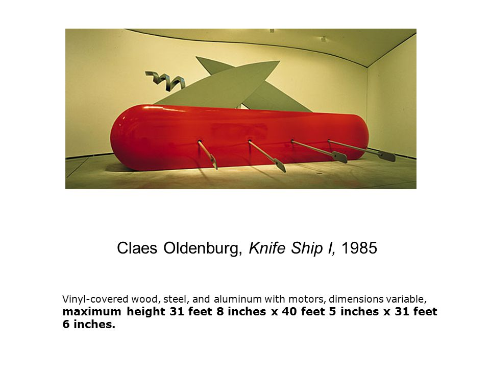 Claes Oldenburg, Knife Ship I, 1985 Vinyl-covered wood, steel, and aluminum with motors, dimensions variable, maximum height 31 feet 8 inches x 40 feet 5 inches x 31 feet 6 inches.