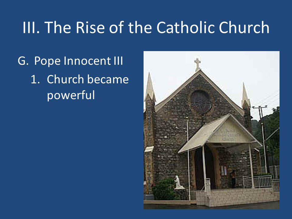 III. The Rise of the Catholic Church G.Pope Innocent III