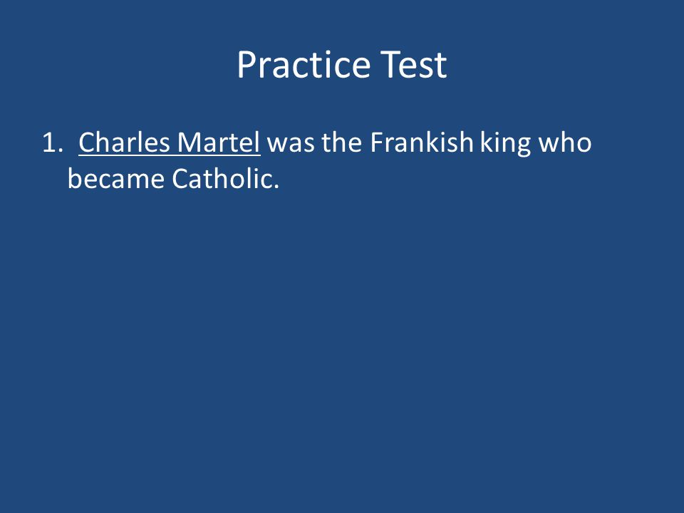 Practice Test 1. _______ was the Frankish king who became Catholic.