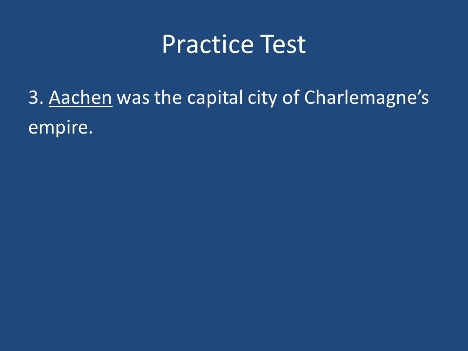 Practice Test 3. _________ was the capital city of Charlemagne's empire.