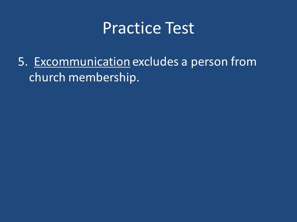 Practice Test 5. _______ excludes a person from church membership.