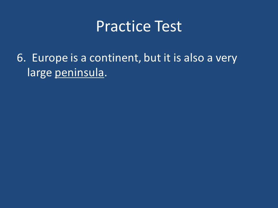 Practice Test 6. Europe is a continent, but it is also a very large ______.