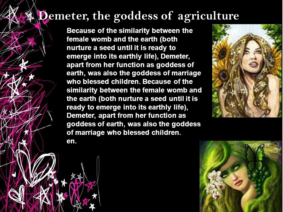 demeter goddess of agriculture Demeter (ceres) is the goddess of agriculture, grain, and the harvest not to be dramatic, but we basically have her to thank for our survival on planet earth she taught the art of agriculture to triptolemus, who then spread this knowledge to the rest of mankind.