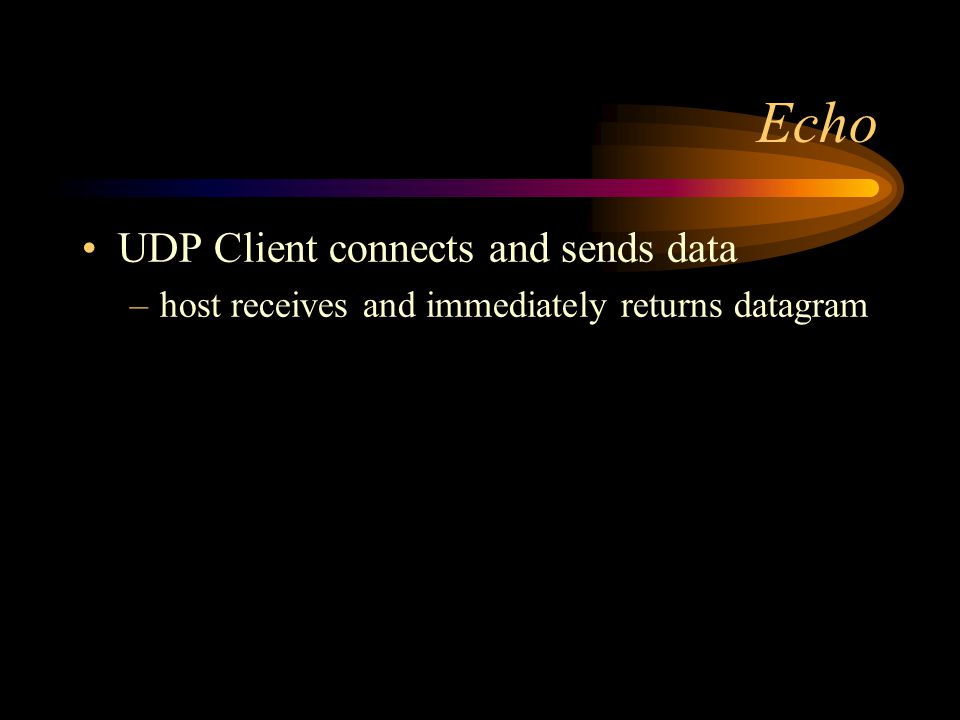 Echo UDP Client connects and sends data –host receives and immediately returns datagram