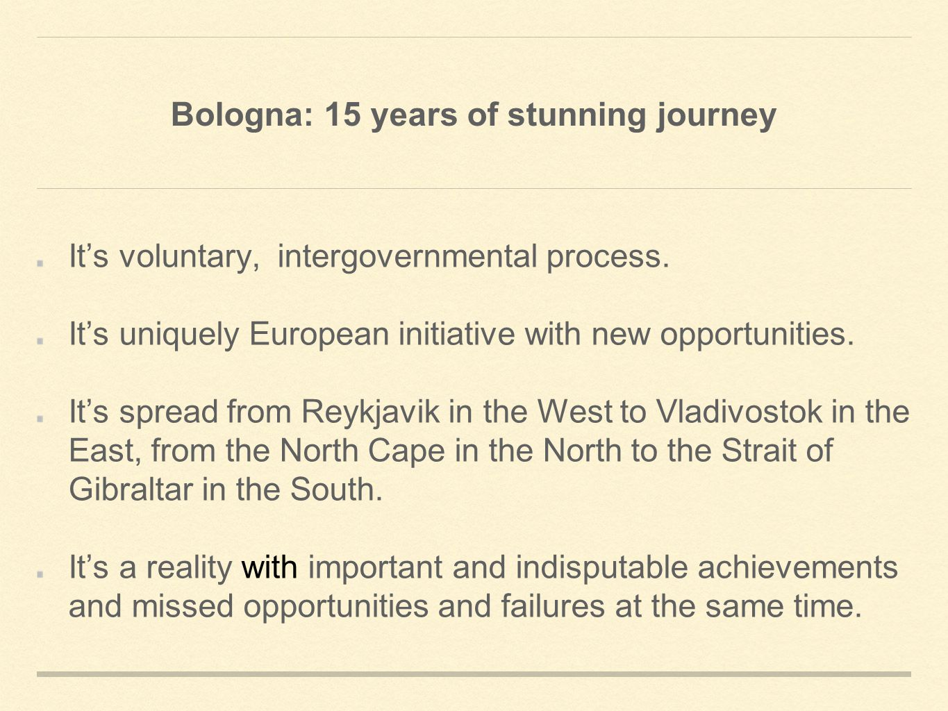 Bologna: 15 years of stunning journey It's voluntary, intergovernmental process.