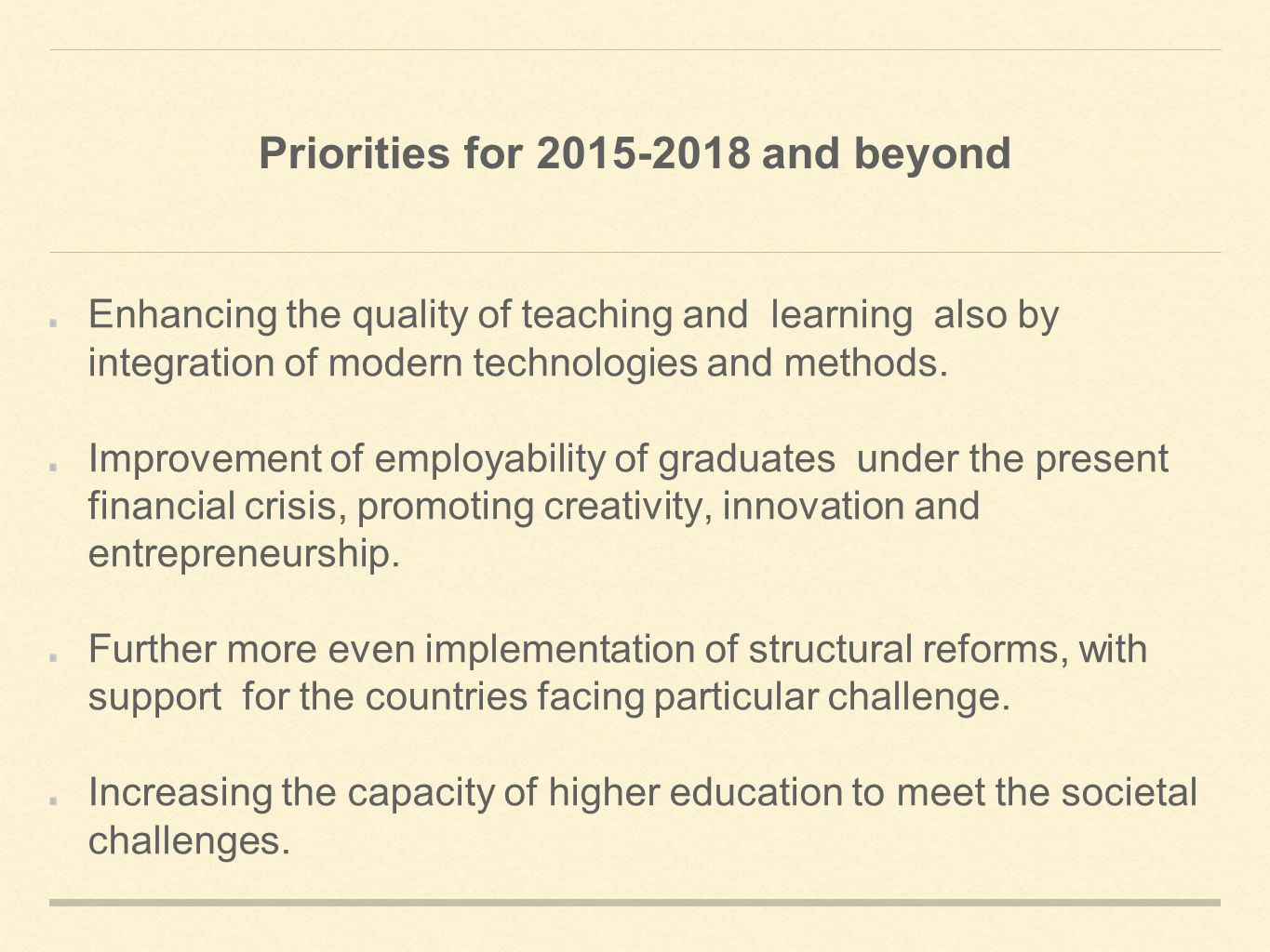 Priorities for and beyond Enhancing the quality of teaching and learning also by integration of modern technologies and methods.