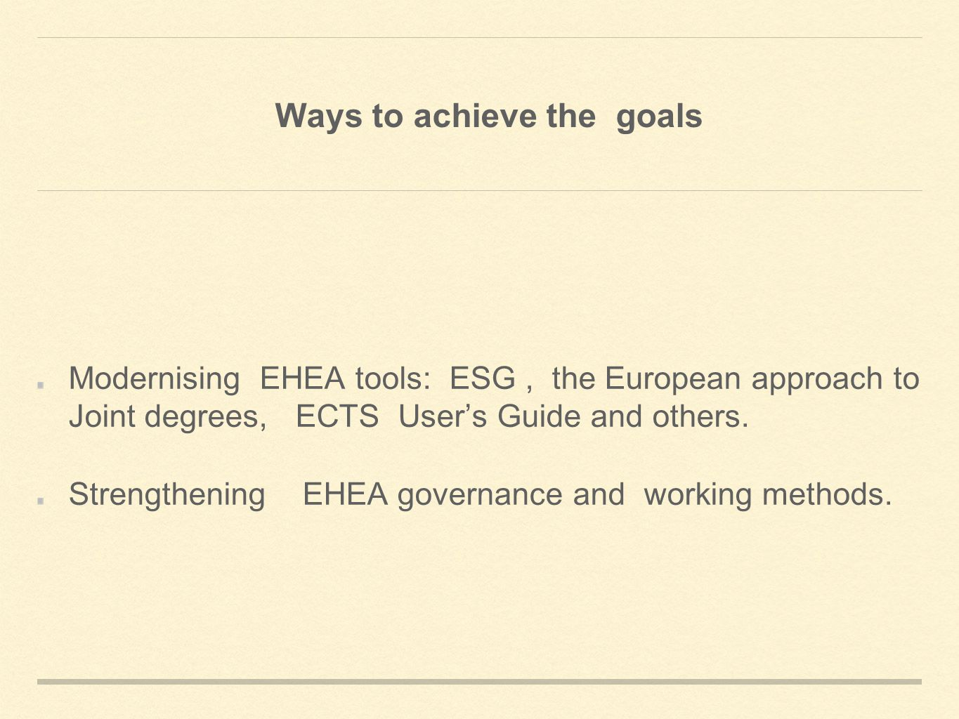 Ways to achieve the goals Modernising EHEA tools: ESG, the European approach to Joint degrees, ECTS User's Guide and others.