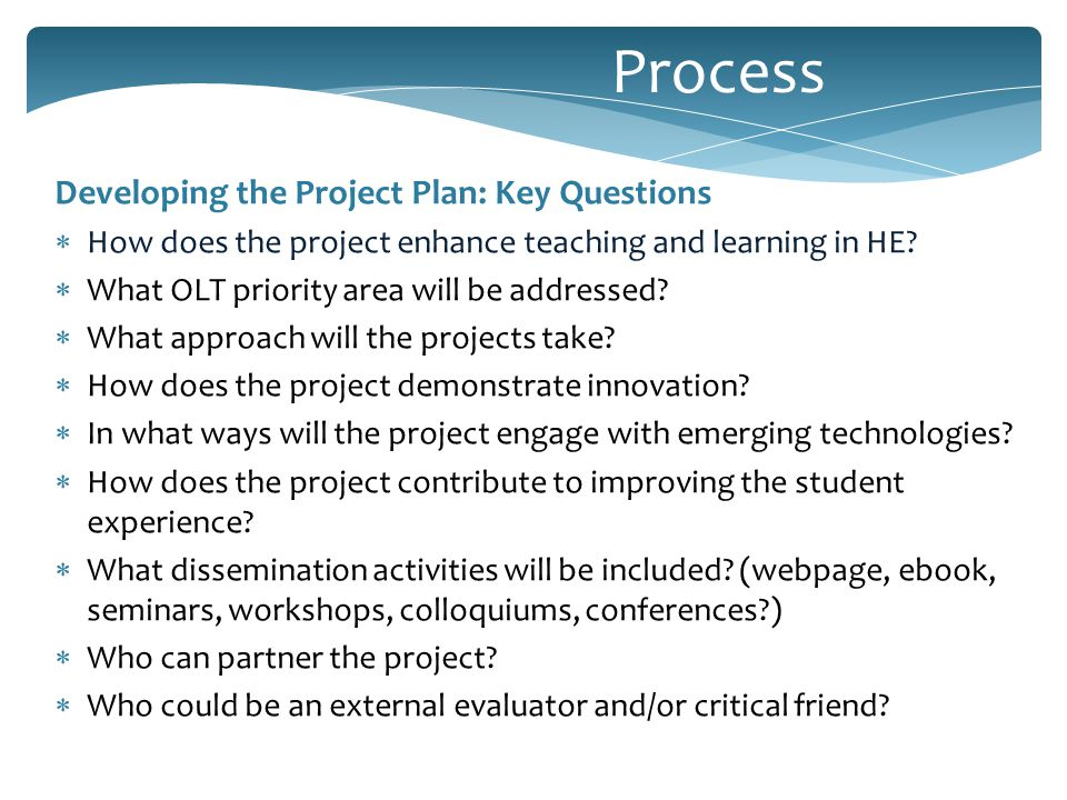 Developing the Project Plan: Key Questions  How does the project enhance teaching and learning in HE.